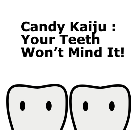 Candy Kaiju… Yum!